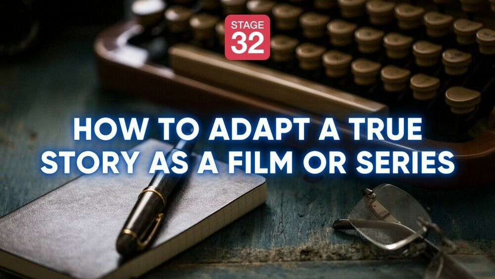 How to Adapt a True Story as a Film or Series