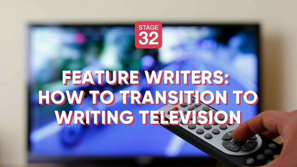 Feature Writers: How to Transition to Writing Television